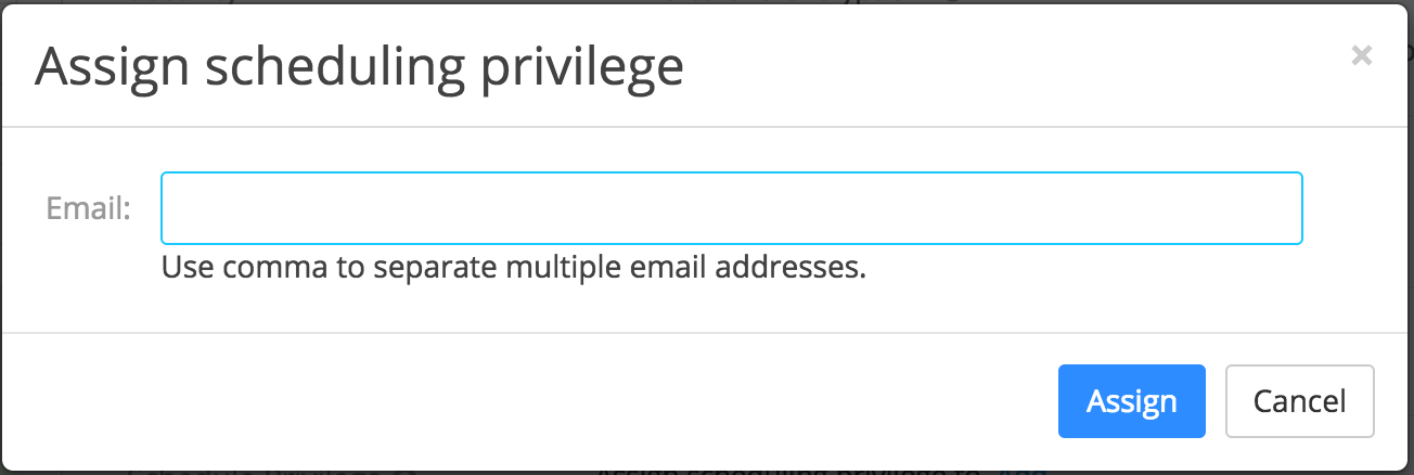 type in the email address of the assigned scheduler